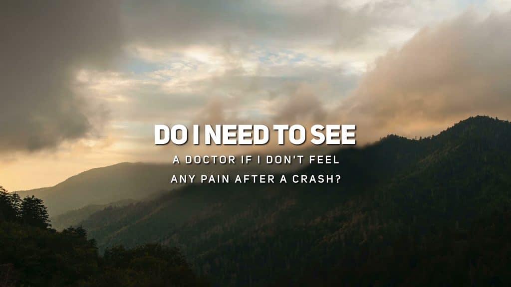 Do I need to See a Doctor if I Don't Feel Any Pain After a Crash