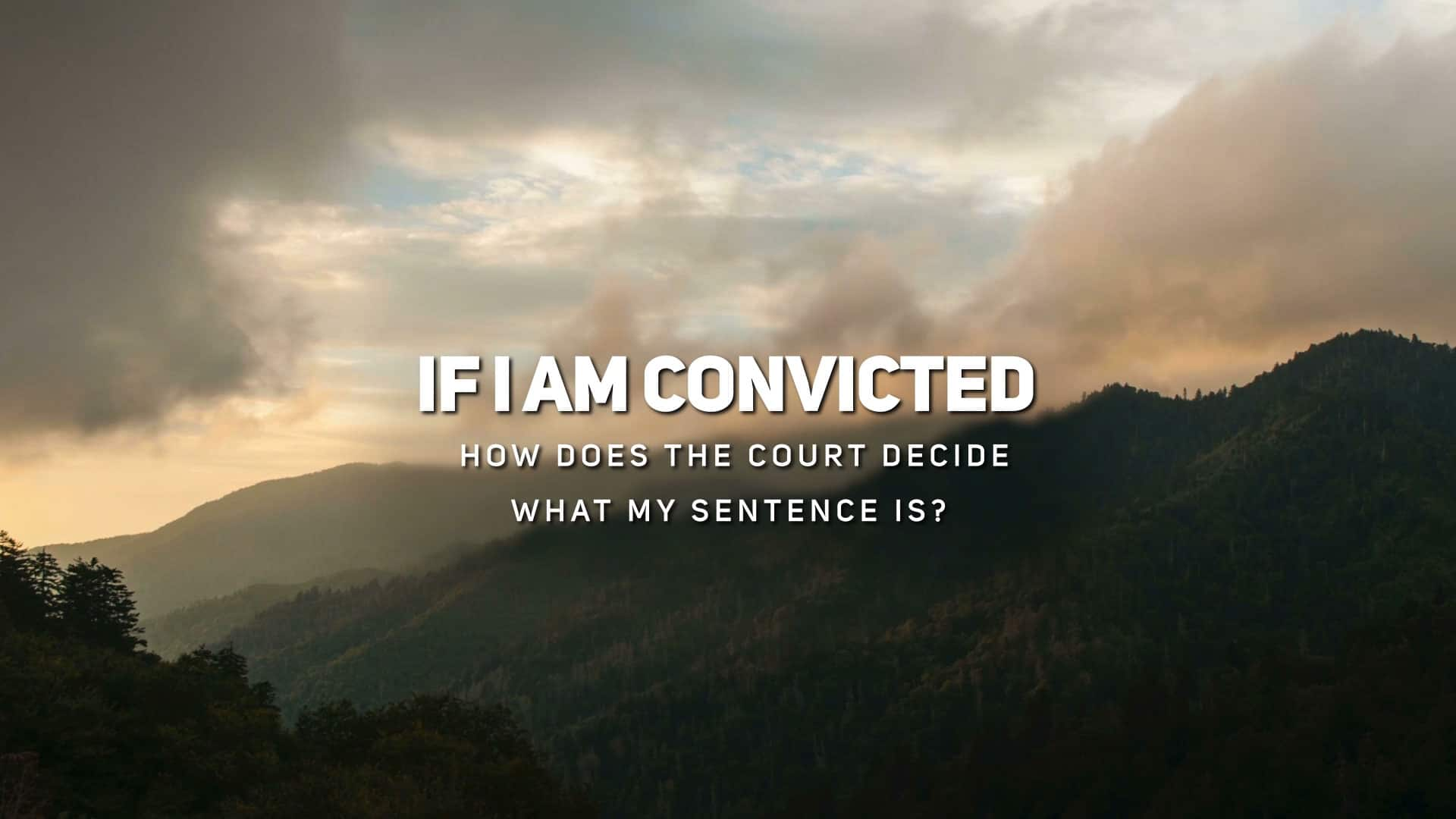 If I am Convicted How Does the Court Decide What My Sentence Is