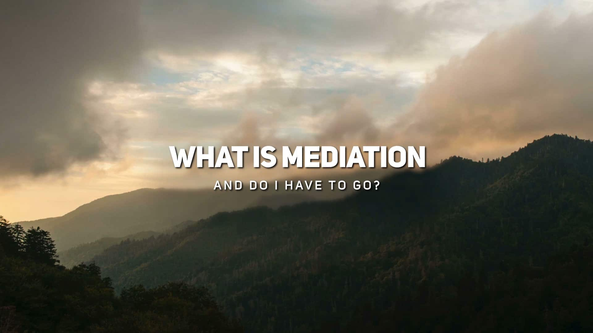 What is Mediation and Do I have to go